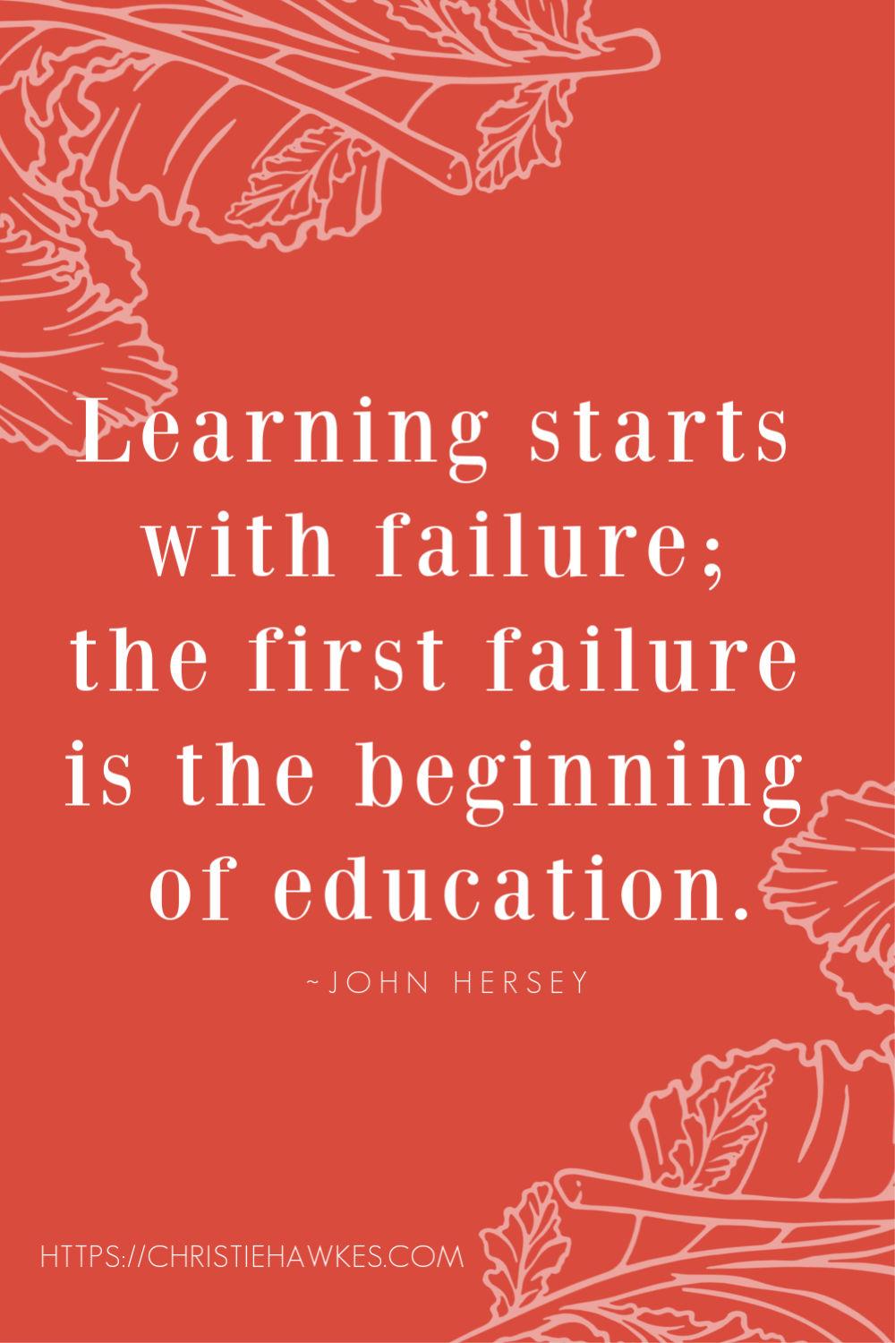 Learning starts with failure; the first failure is the beginning of education.