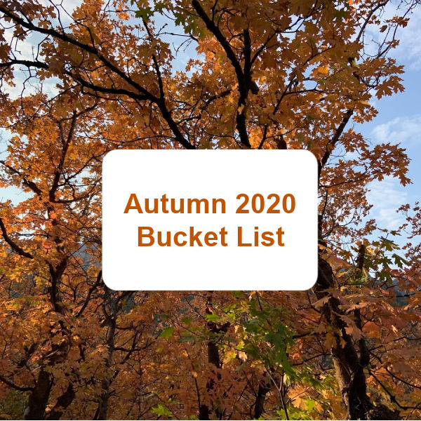 Autumn 2020 Bucket List.