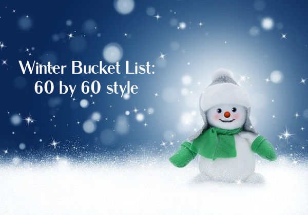 Winter bucket list: 60 before 60 style