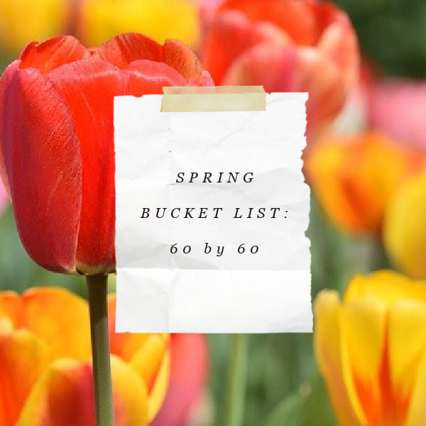 Spring Bucket List: 60 by 60